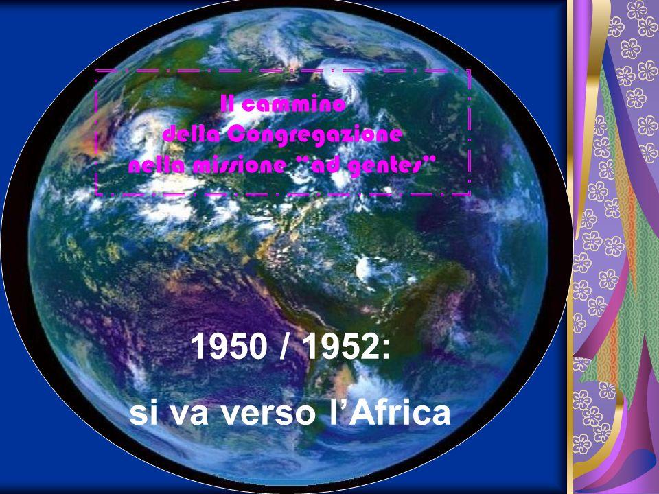 Il cammino della Congregazione nella missione ad gentes 1950 / 1952: si va verso lAfrica
