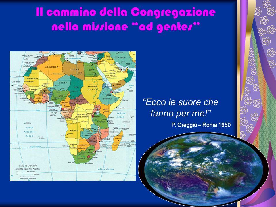 Il cammino della Congregazione nella missione ad gentes Ecco le suore che fanno per me! P. Greggio – Roma 1950
