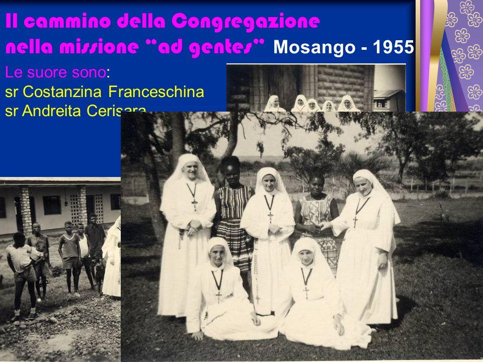 Il cammino della Congregazione nella missione ad gentes Le suore sono: sr Costanzina Franceschina sr Andreita Cerisara Mosango - 1955