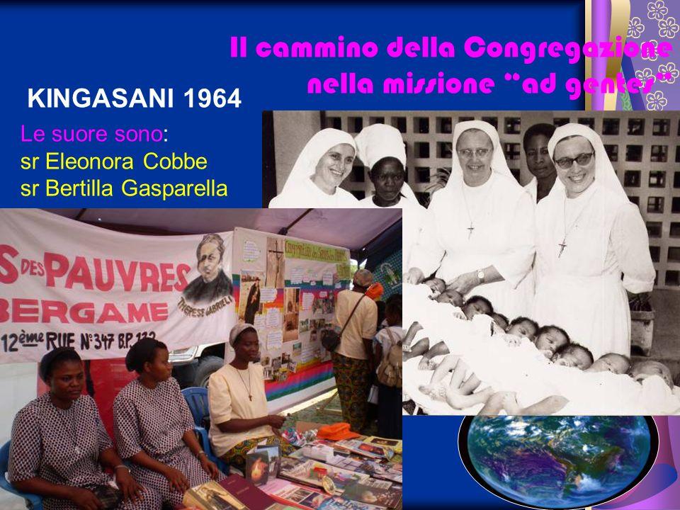 KINGASANI 1964 Le suore sono: sr Eleonora Cobbe sr Bertilla Gasparella Il cammino della Congregazione nella missione ad gentes