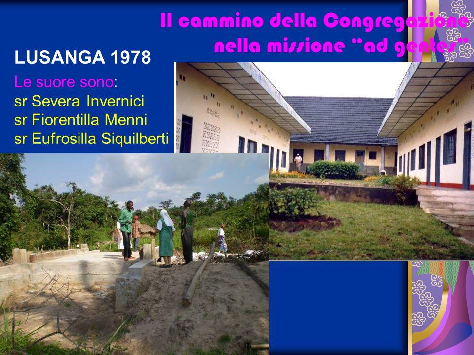 LUSANGA 1978 Le suore sono: sr Severa Invernici sr Fiorentilla Menni sr Eufrosilla Siquilberti Il cammino della Congregazione nella missione ad gentes