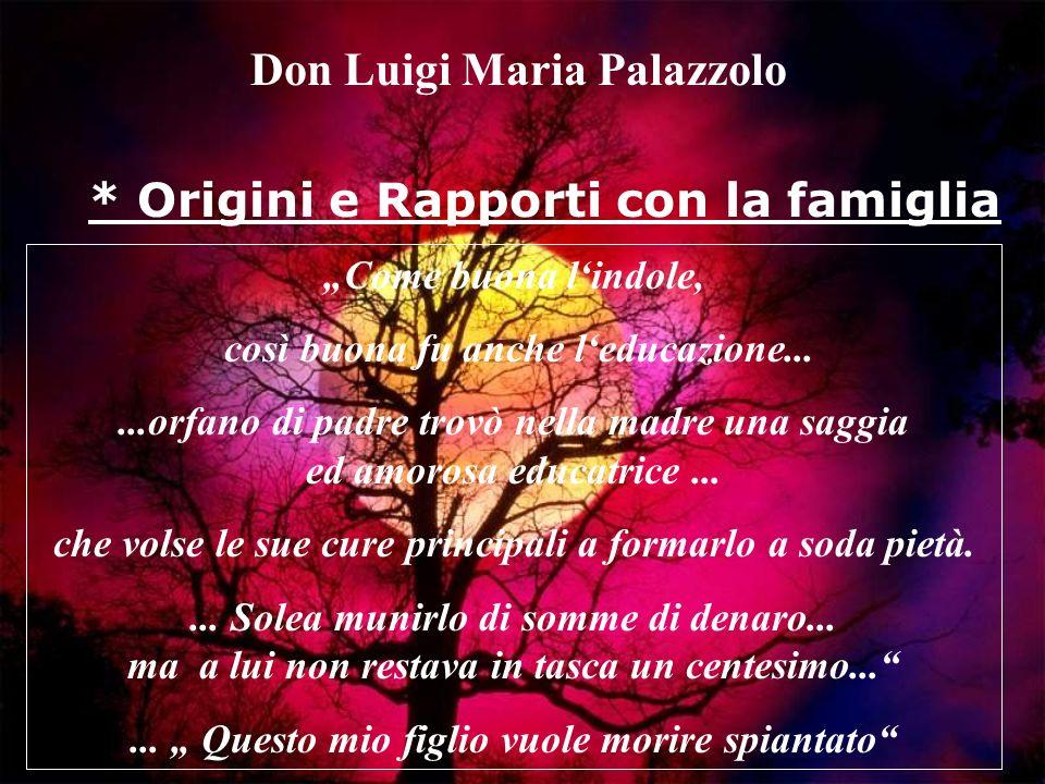 Don Luigi Maria Palazzolo Come buona l indole, così buona fu anche l educazione......orfano di padre trovò nella madre una saggia ed amorosa educatrice...