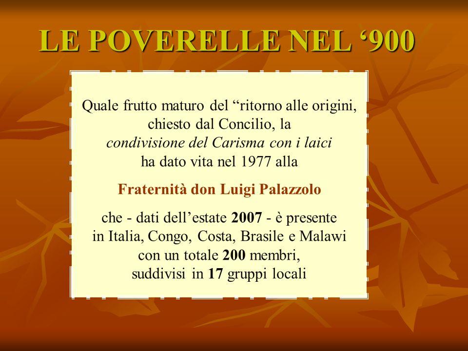 LE POVERELLE NEL 900 Quale frutto maturo del ritorno alle origini, chiesto dal Concilio, la condivisione del Carisma con i laici ha dato vita nel 1977