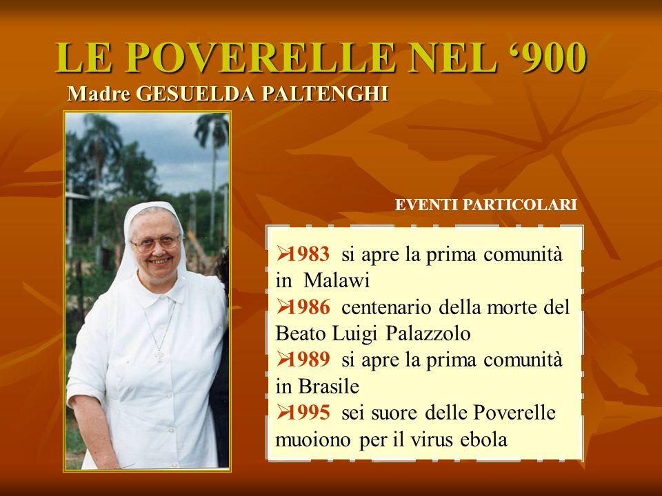 LE POVERELLE NEL 900 1983si apre la prima comunità in Malawi 1986centenario della morte del Beato Luigi Palazzolo 1989si apre la prima comunità in Bra