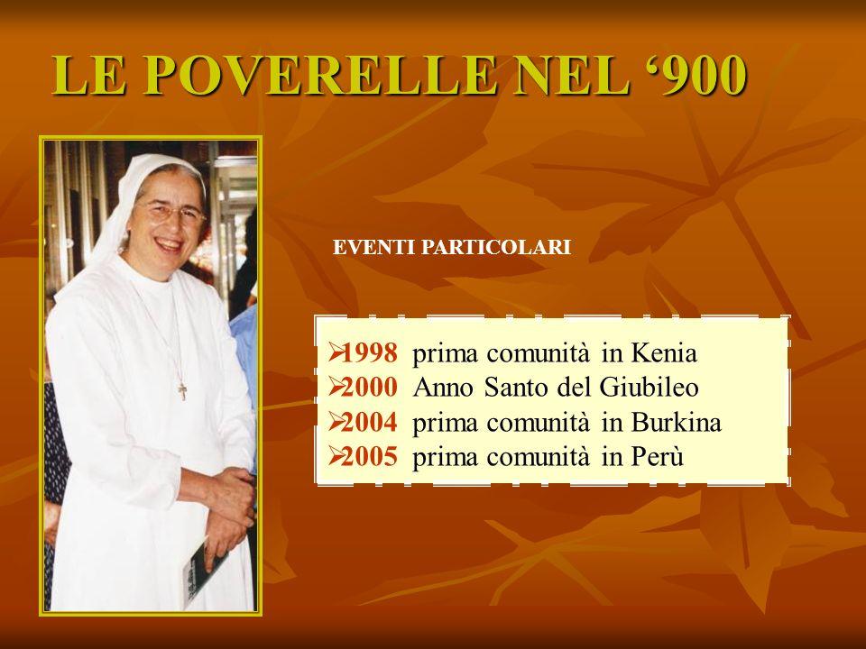 LE POVERELLE NEL 900 1998prima comunità in Kenia 2000Anno Santo del Giubileo 2004prima comunità in Burkina 2005prima comunità in Perù EVENTI PARTICOLA
