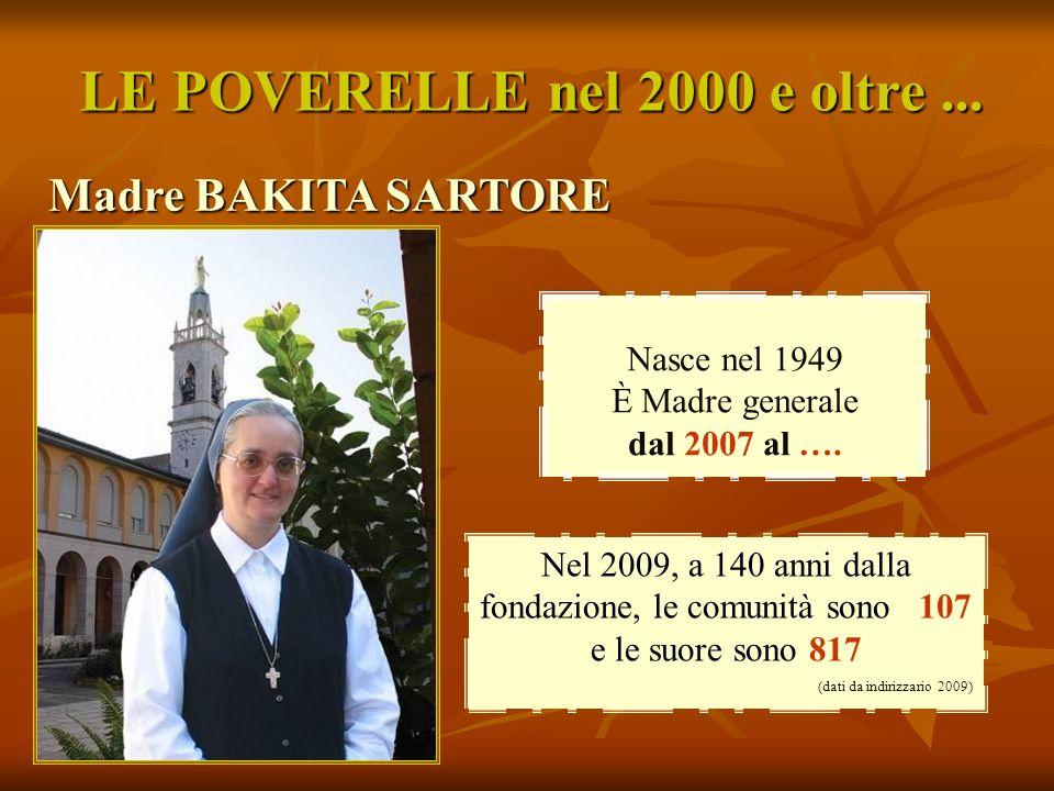 Nasce nel 1949 È Madre generale dal 2007 al …. Madre BAKITA SARTORE LE POVERELLE nel 2000 e oltre... Nel 2009, a 140 anni dalla fondazione, le comunit