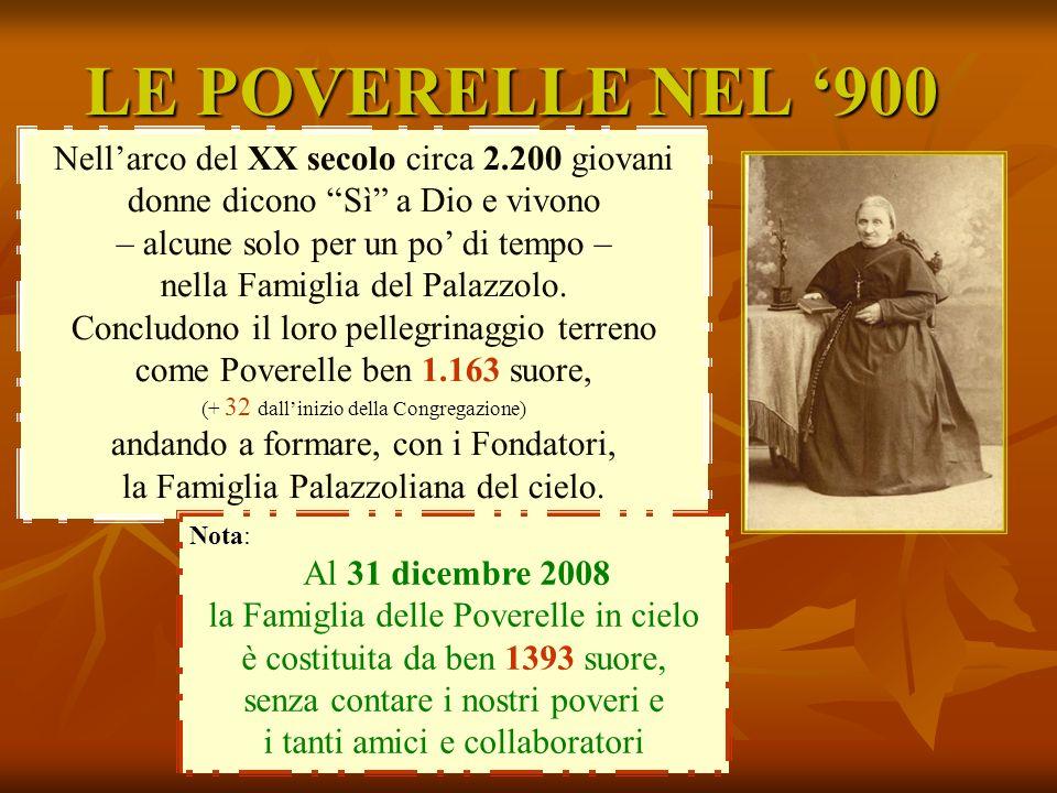 LE POVERELLE NEL 900 Alla morte di Madre Teresa nel 1908 le suore sono 217 e le comunità sono 27 Nellarco del XX secolo circa 2.200 giovani donne dico