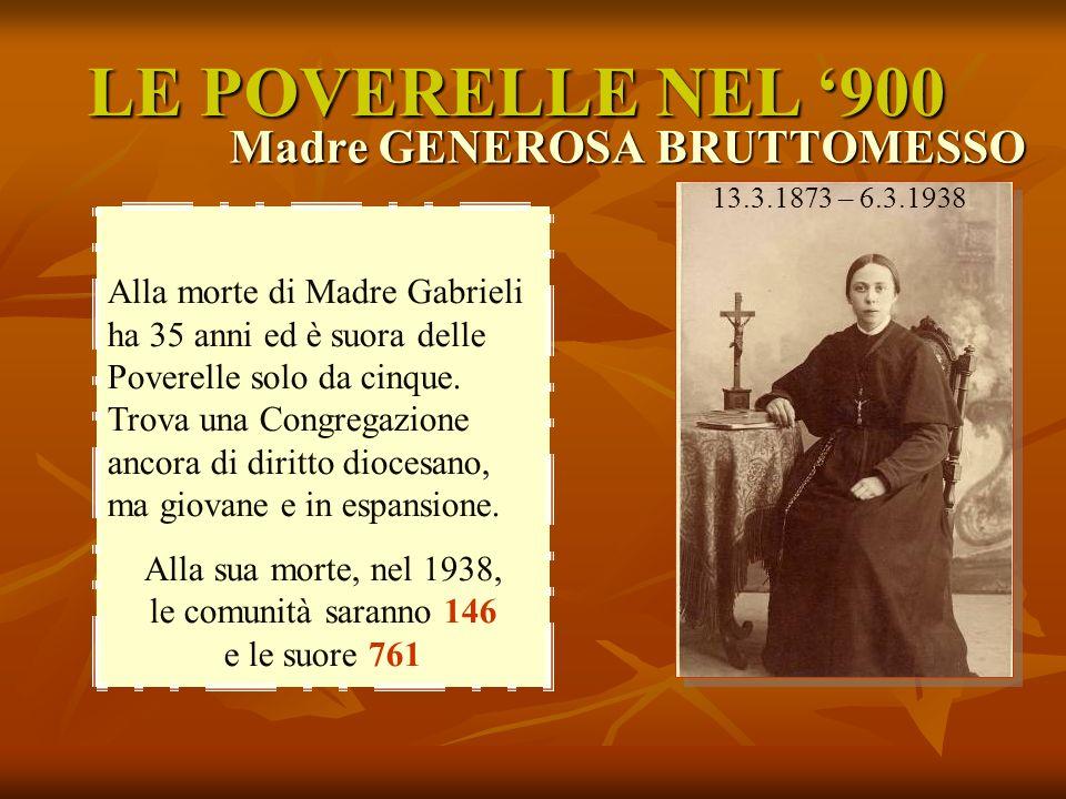LE POVERELLE NEL 900 Alla morte di Madre Gabrieli ha 35 anni ed è suora delle Poverelle solo da cinque. Trova una Congregazione ancora di diritto dioc