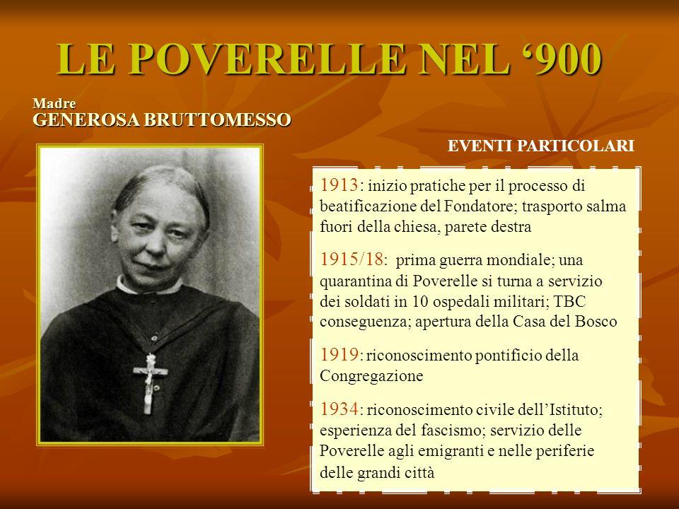 LE POVERELLE NEL 900 Madre CASTA PERAZZOLO Nasce nel 1943 È Madre generale dal 1995 al 2007 Al termine del suo mandato le comunità sono passate da 152 a 114 e le suore da 998 a 802 (dati da indirizzario 2007)