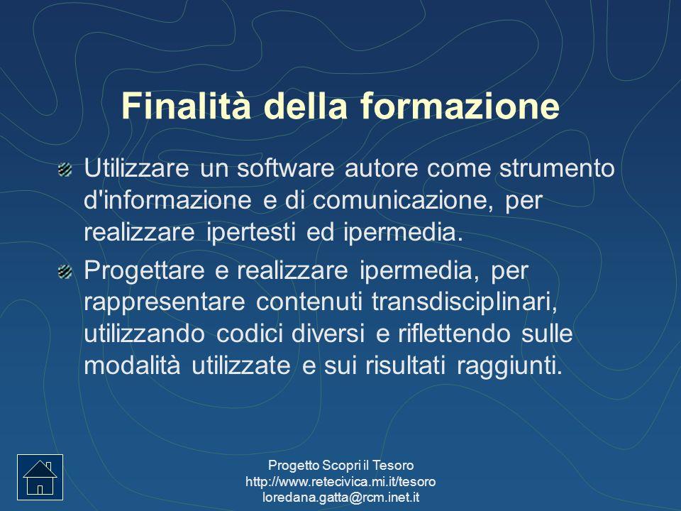 Progetto Scopri il Tesoro http://www.retecivica.mi.it/tesoro loredana.gatta@rcm.inet.it Finalità della formazione Utilizzare un software autore come s