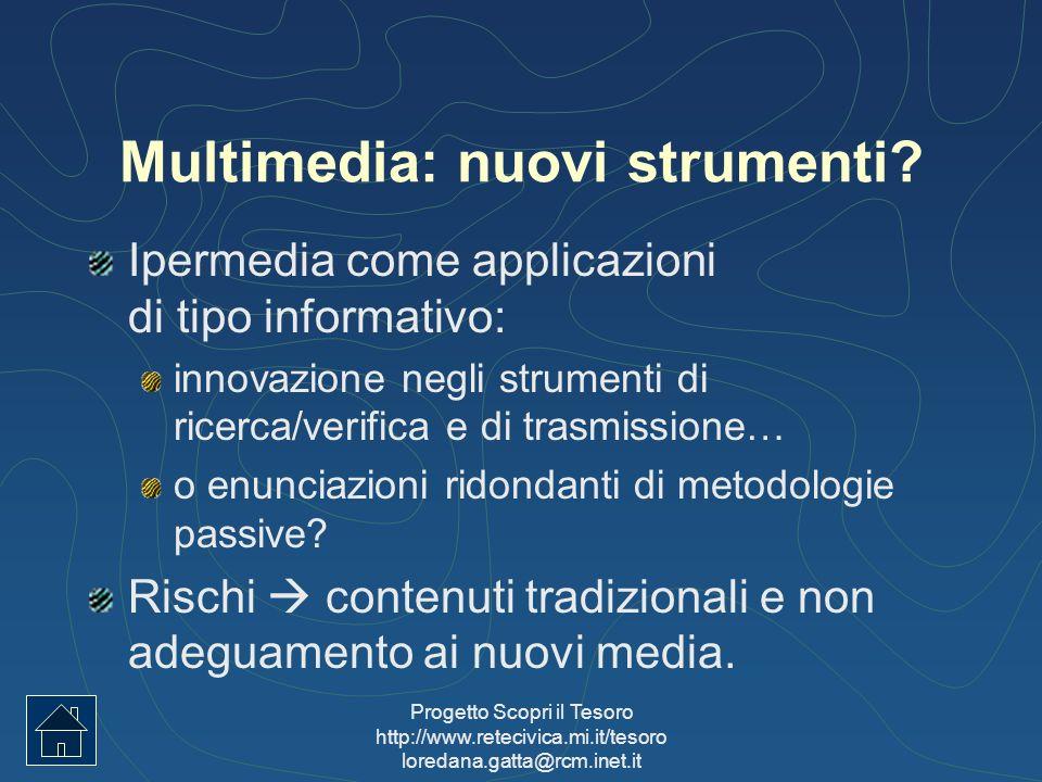 Progetto Scopri il Tesoro http://www.retecivica.mi.it/tesoro loredana.gatta@rcm.inet.it Multimedia: nuovi strumenti? Ipermedia come applicazioni di ti