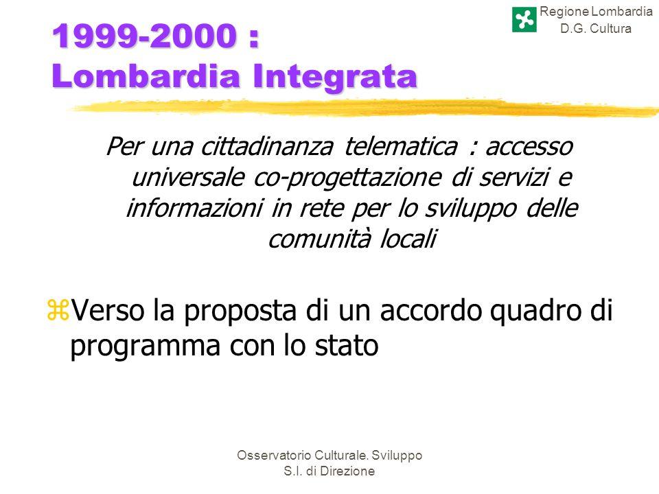 Regione Lombardia D.G. Cultura Osservatorio Culturale. Sviluppo S.I. di Direzione 1999-2000 : Lombardia Integrata Per una cittadinanza telematica : ac