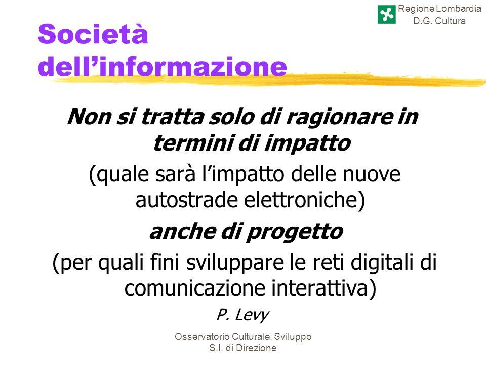 Regione Lombardia D.G. Cultura Osservatorio Culturale. Sviluppo S.I. di Direzione Non si tratta solo di ragionare in termini di impatto (quale sarà li