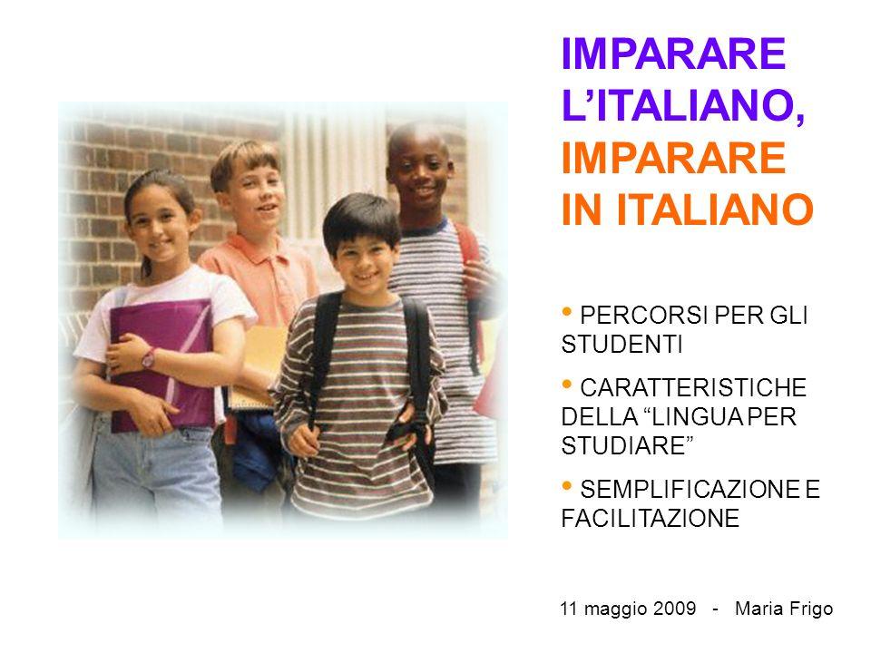 IMPARARE LITALIANO, IMPARARE IN ITALIANO PERCORSI PER GLI STUDENTI CARATTERISTICHE DELLA LINGUA PER STUDIARE SEMPLIFICAZIONE E FACILITAZIONE 11 maggio