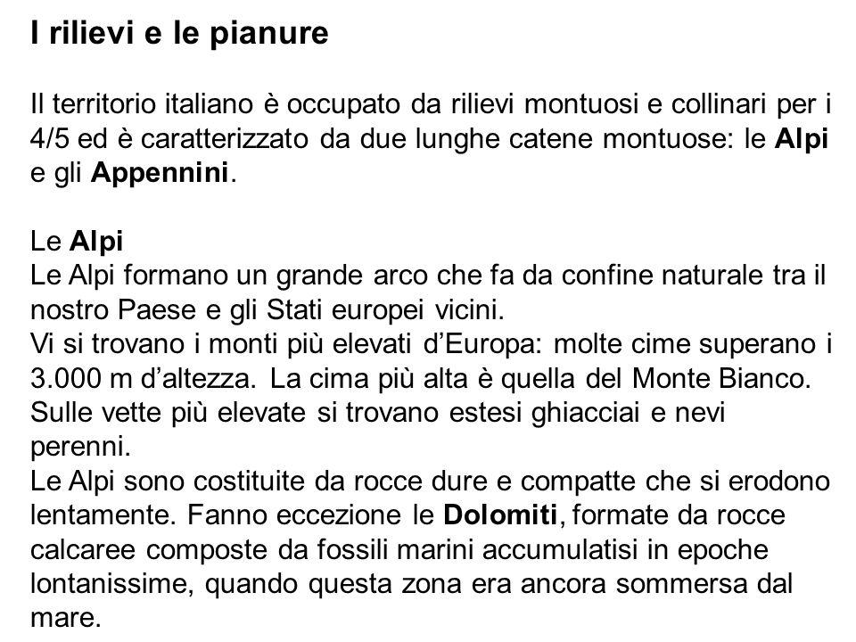 I rilievi e le pianure Il territorio italiano è occupato da rilievi montuosi e collinari per i 4/5 ed è caratterizzato da due lunghe catene montuose: