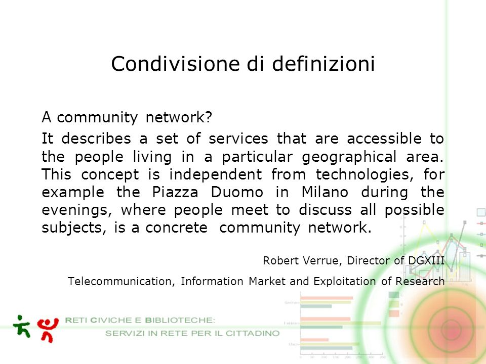 Condivisione di definizioni A community network? It describes a set of services that are accessible to the people living in a particular geographical