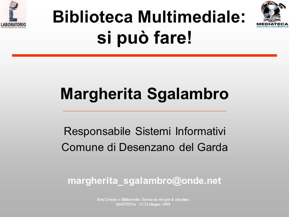 Reti Civiche e Biblioteche: Servizi in rete per il cittadino MANTOVA 23/24 Giugno 1999 Biblioteca Multimediale : si può fare.