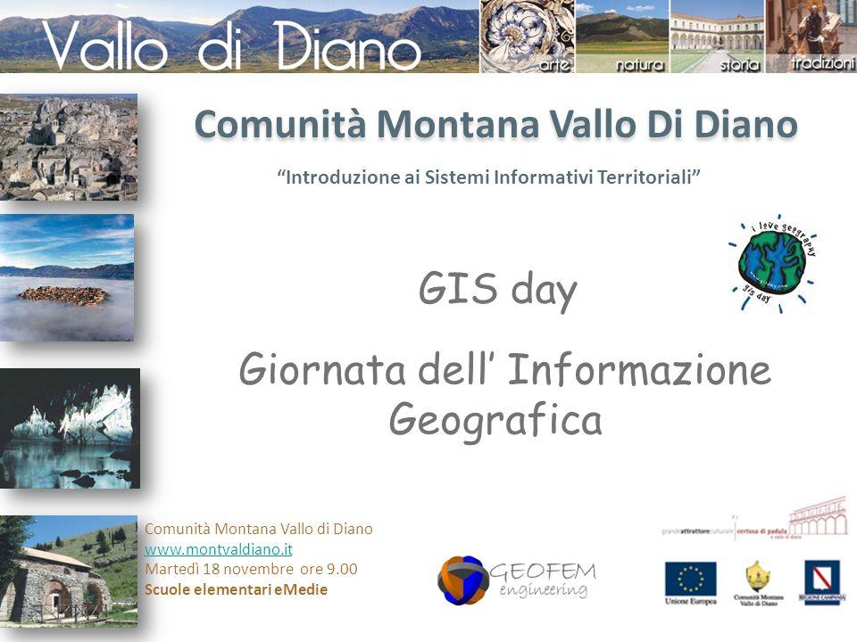 Comunità Montana Vallo di Diano www.montvaldiano.it Martedì 18 novembre ore 9.00 info@geofemenginnering.it Cosè il GIS DAY?