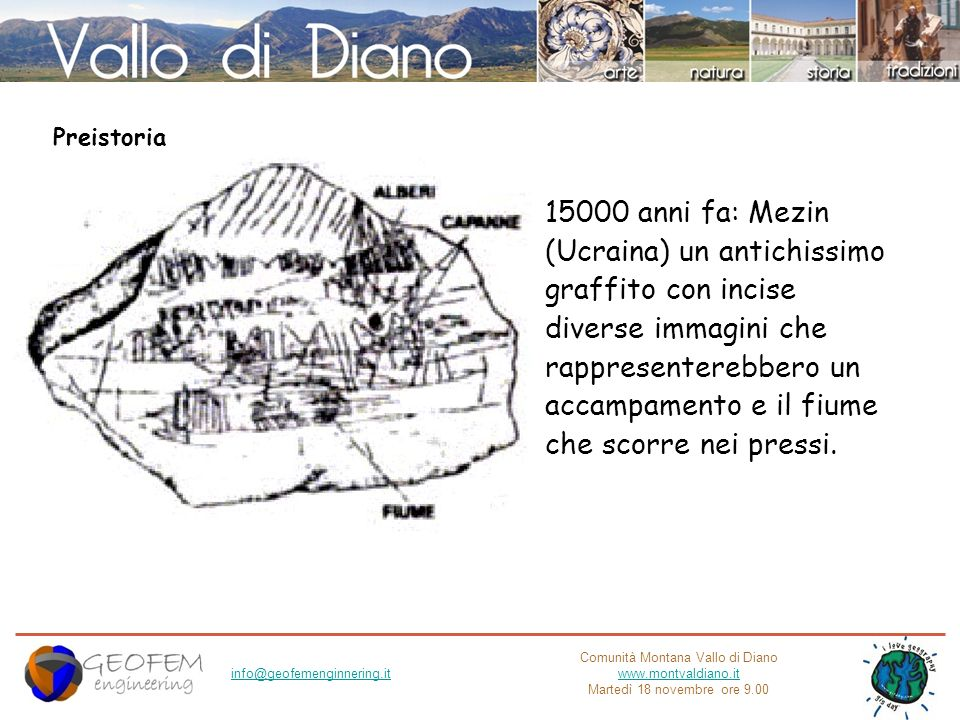 Comunità Montana Vallo di Diano www.montvaldiano.it Martedì 18 novembre ore 9.00 info@geofemenginnering.it 15000 anni fa: Mezin (Ucraina) un antichiss