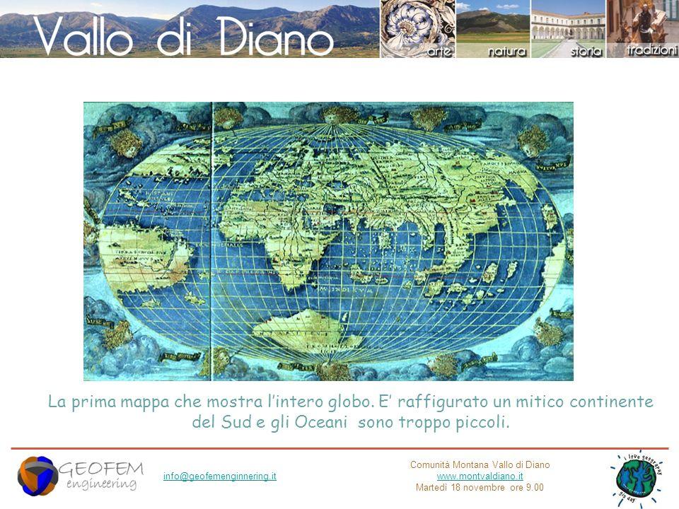 Comunità Montana Vallo di Diano www.montvaldiano.it Martedì 18 novembre ore 9.00 info@geofemenginnering.it La prima mappa che mostra lintero globo. E