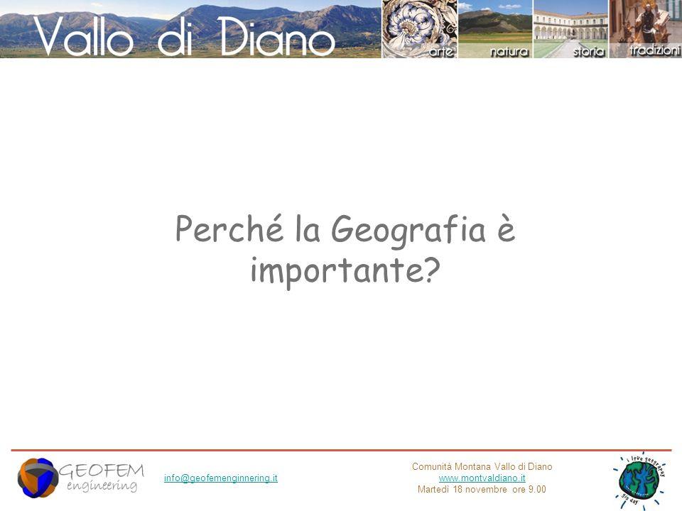 Comunità Montana Vallo di Diano www.montvaldiano.it Martedì 18 novembre ore 9.00 info@geofemenginnering.it Perché la Geografia è importante?