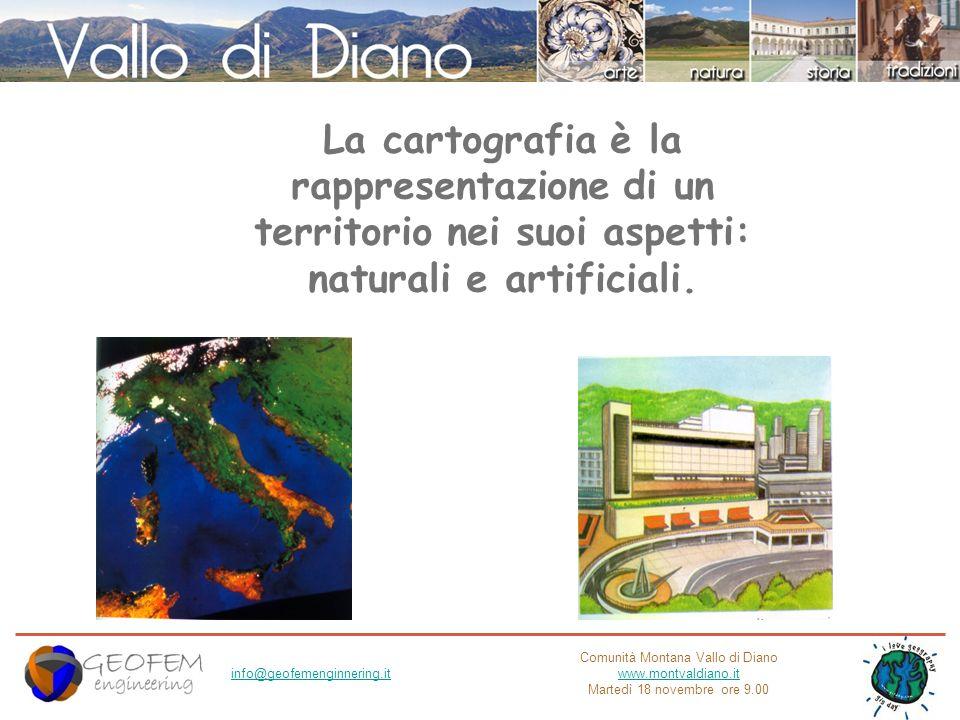 Comunità Montana Vallo di Diano www.montvaldiano.it Martedì 18 novembre ore 9.00 info@geofemenginnering.it La cartografia è la rappresentazione di un