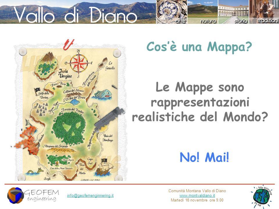 Comunità Montana Vallo di Diano www.montvaldiano.it Martedì 18 novembre ore 9.00 info@geofemenginnering.it Cosè una Mappa? Le Mappe sono rappresentazi