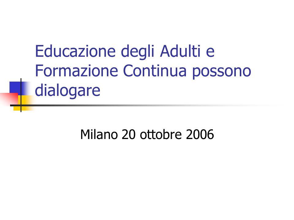 Educazione degli Adulti e Formazione Continua possono dialogare Milano 20 ottobre 2006