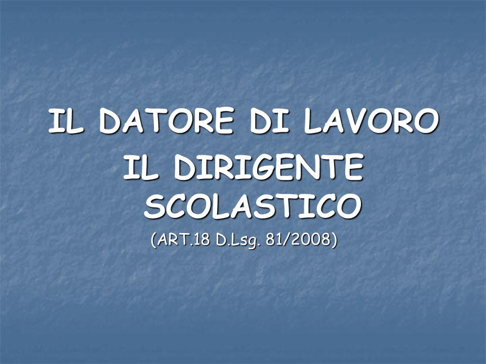 IL DATORE DI LAVORO IL DIRIGENTE SCOLASTICO (ART.18 D.Lsg. 81/2008)