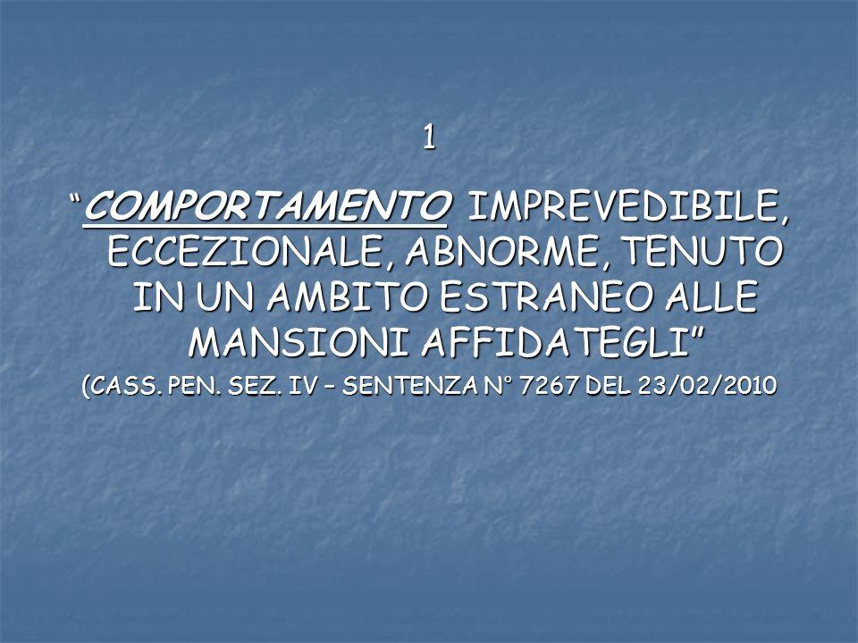 1 COMPORTAMENTO IMPREVEDIBILE, ECCEZIONALE, ABNORME, TENUTO IN UN AMBITO ESTRANEO ALLE MANSIONI AFFIDATEGLI COMPORTAMENTO IMPREVEDIBILE, ECCEZIONALE, ABNORME, TENUTO IN UN AMBITO ESTRANEO ALLE MANSIONI AFFIDATEGLI (CASS.