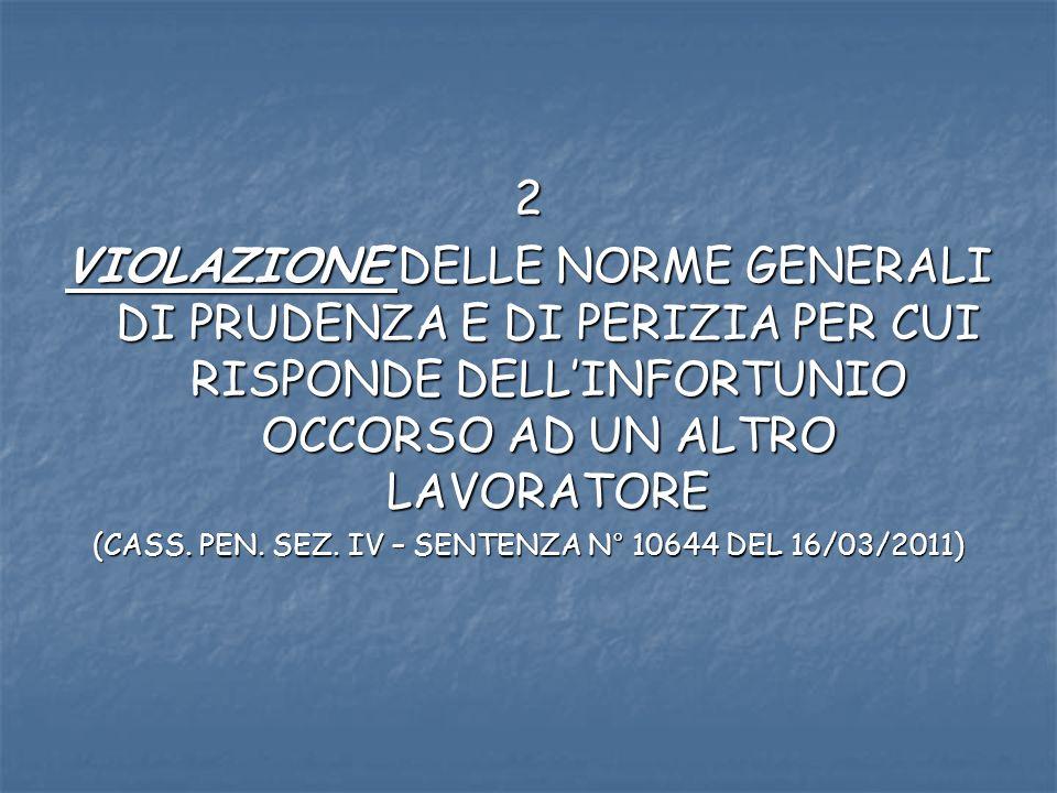 2 VIOLAZIONE DELLE NORME GENERALI DI PRUDENZA E DI PERIZIA PER CUI RISPONDE DELLINFORTUNIO OCCORSO AD UN ALTRO LAVORATORE (CASS.