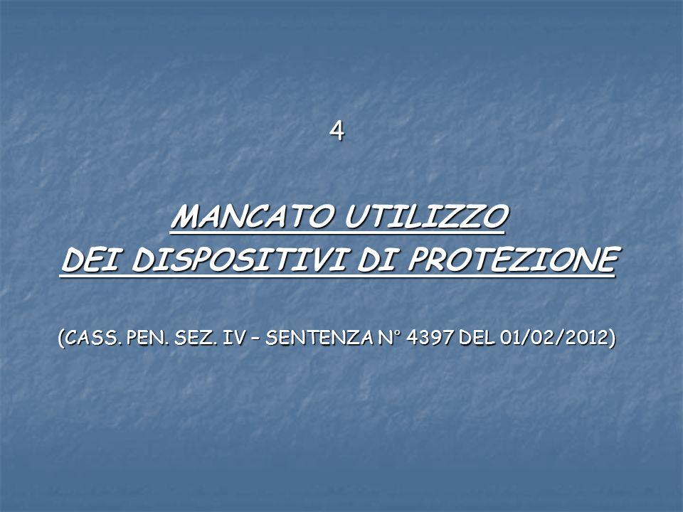 4 MANCATO UTILIZZO DEI DISPOSITIVI DI PROTEZIONE (CASS. PEN. SEZ. IV – SENTENZA N° 4397 DEL 01/02/2012)