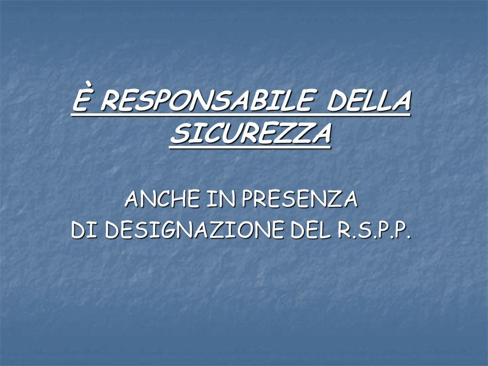 È RESPONSABILE DELLA SICUREZZA ANCHE IN PRESENZA DI DESIGNAZIONE DEL R.S.P.P.
