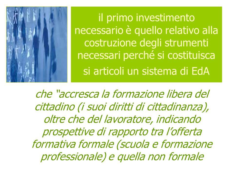 il primo investimento necessario è quello relativo alla costruzione degli strumenti necessari perché si costituisca si articoli un sistema di EdA che