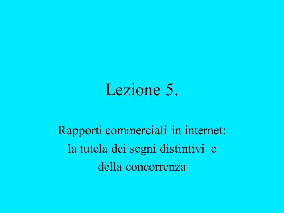 Lezione 5. Rapporti commerciali in internet: la tutela dei segni distintivi e della concorrenza