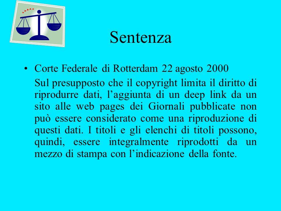 Sentenza Corte Federale di Rotterdam 22 agosto 2000 Sul presupposto che il copyright limita il diritto di riprodurre dati, laggiunta di un deep link da un sito alle web pages dei Giornali pubblicate non può essere considerato come una riproduzione di questi dati.