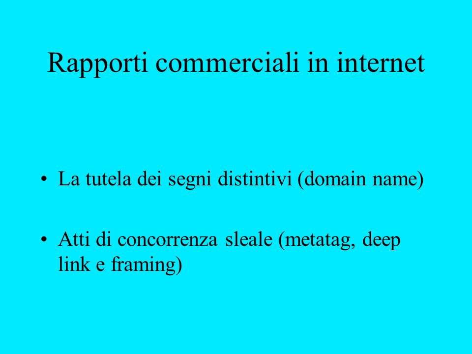 Rapporti commerciali in internet La tutela dei segni distintivi (domain name) Atti di concorrenza sleale (metatag, deep link e framing)
