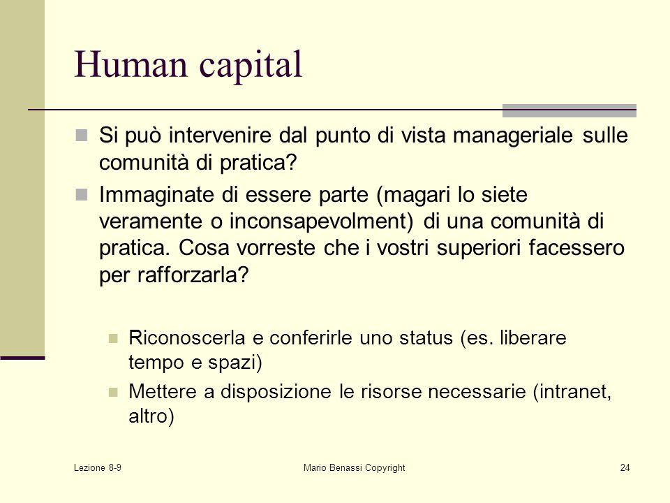 Lezione 8-9 Mario Benassi Copyright24 Human capital Si può intervenire dal punto di vista manageriale sulle comunità di pratica? Immaginate di essere