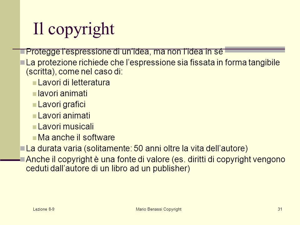 Lezione 8-9 Mario Benassi Copyright31 Il copyright Protegge lespressione di unidea, ma non lidea in sé La protezione richiede che lespressione sia fis