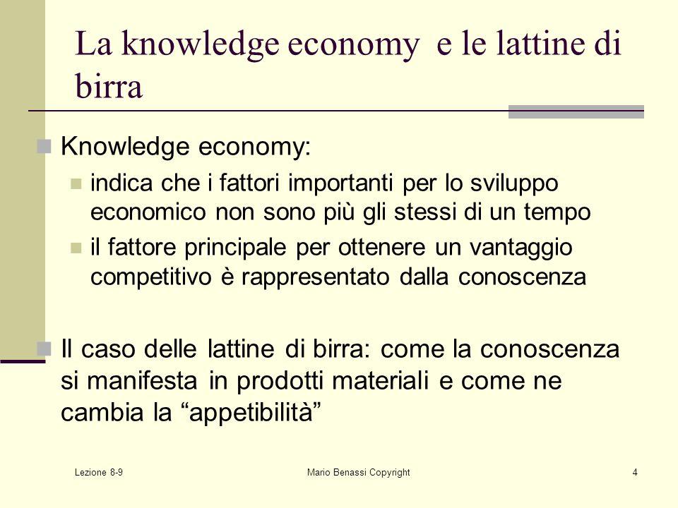 Lezione 8-9 Mario Benassi Copyright4 La knowledge economy e le lattine di birra Knowledge economy: indica che i fattori importanti per lo sviluppo eco