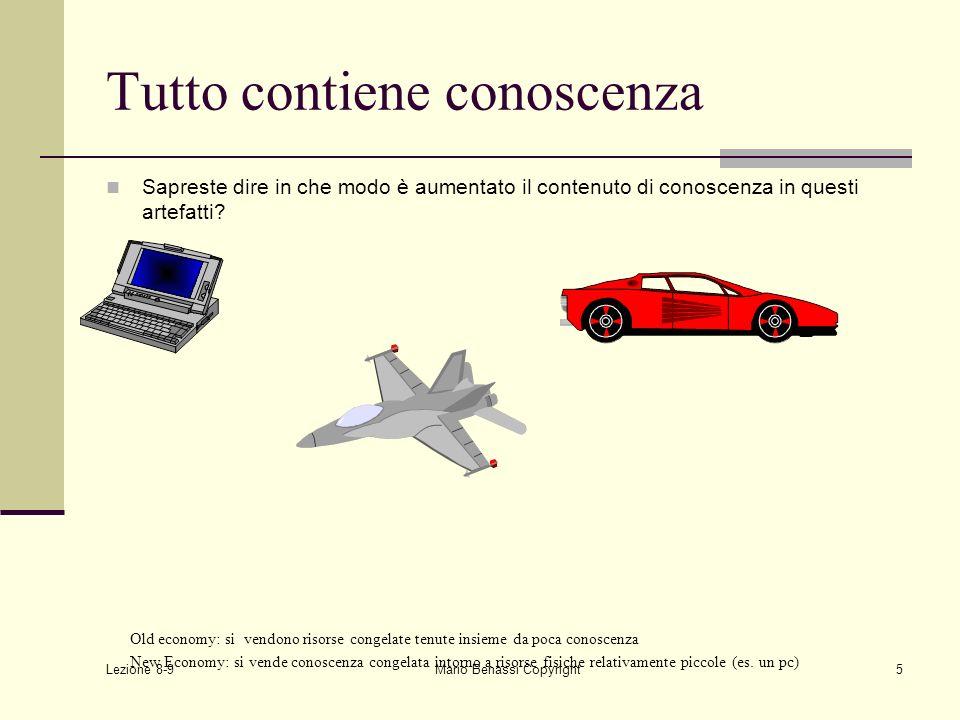 Lezione 8-9 Mario Benassi Copyright5 Tutto contiene conoscenza Sapreste dire in che modo è aumentato il contenuto di conoscenza in questi artefatti? O