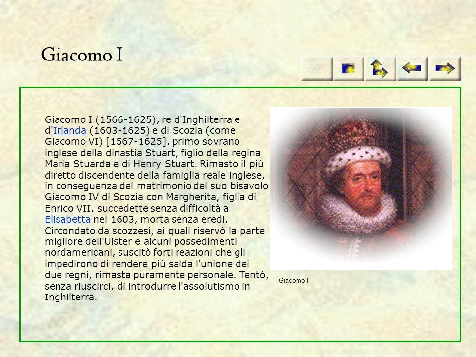 Giacomo I Giacomo I (1566-1625), re d'Inghilterra e d'Irlanda (1603-1625) e di Scozia (come Giacomo VI) [1567-1625], primo sovrano inglese della dinas