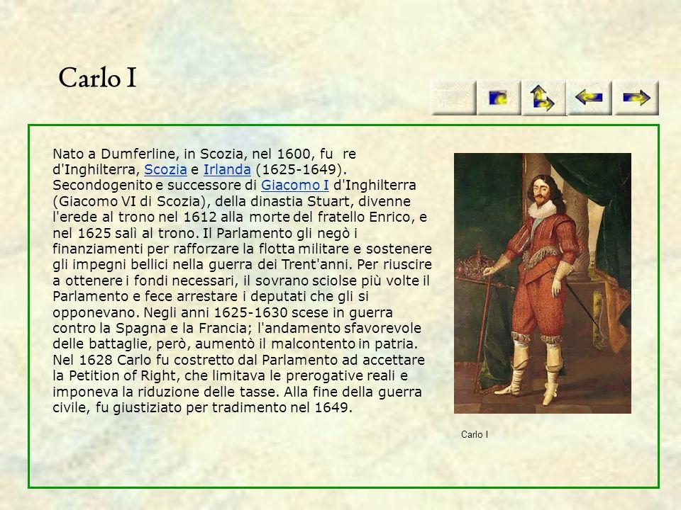 Carlo I Nato a Dumferline, in Scozia, nel 1600, fu re d'Inghilterra, Scozia e Irlanda (1625-1649). Secondogenito e successore di Giacomo I d'Inghilter