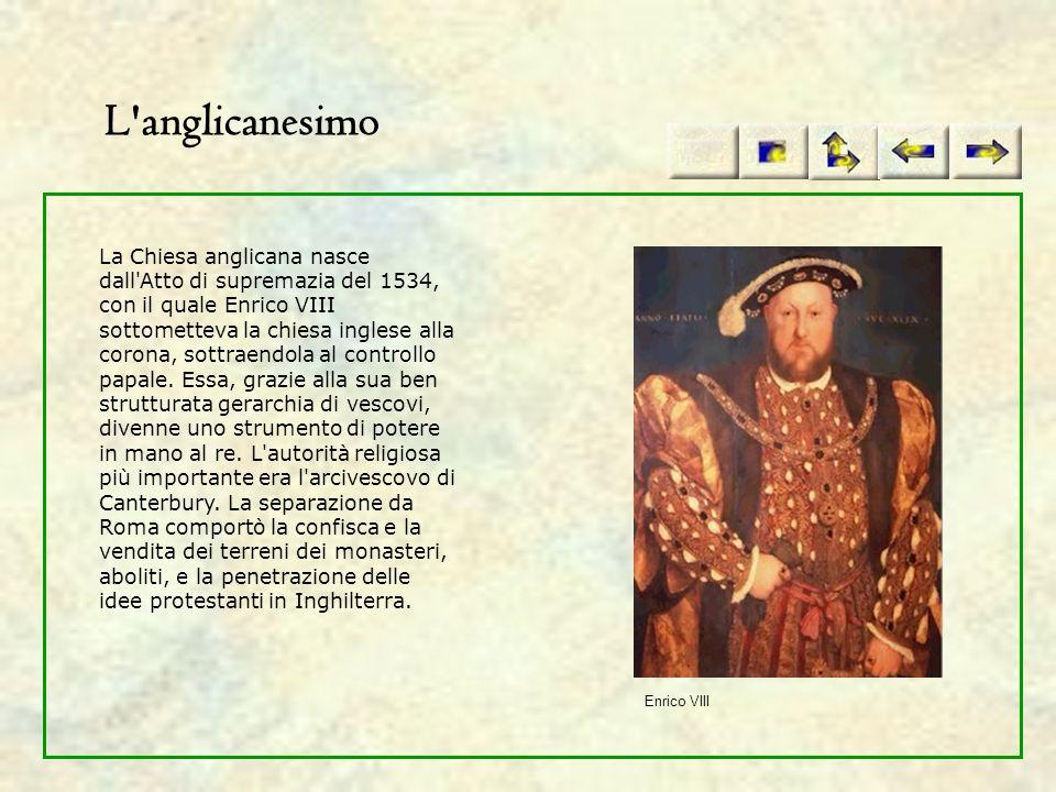 L'anglicanesimo La Chiesa anglicana nasce dall'Atto di supremazia del 1534, con il quale Enrico VIII sottometteva la chiesa inglese alla corona, sottr