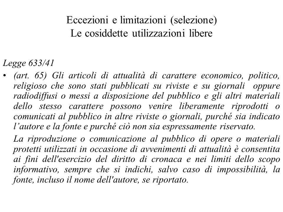 Eccezioni e limitazioni (selezione) Le cosiddette utilizzazioni libere Legge 633/41 (art. 65) Gli articoli di attualità di carattere economico, politi