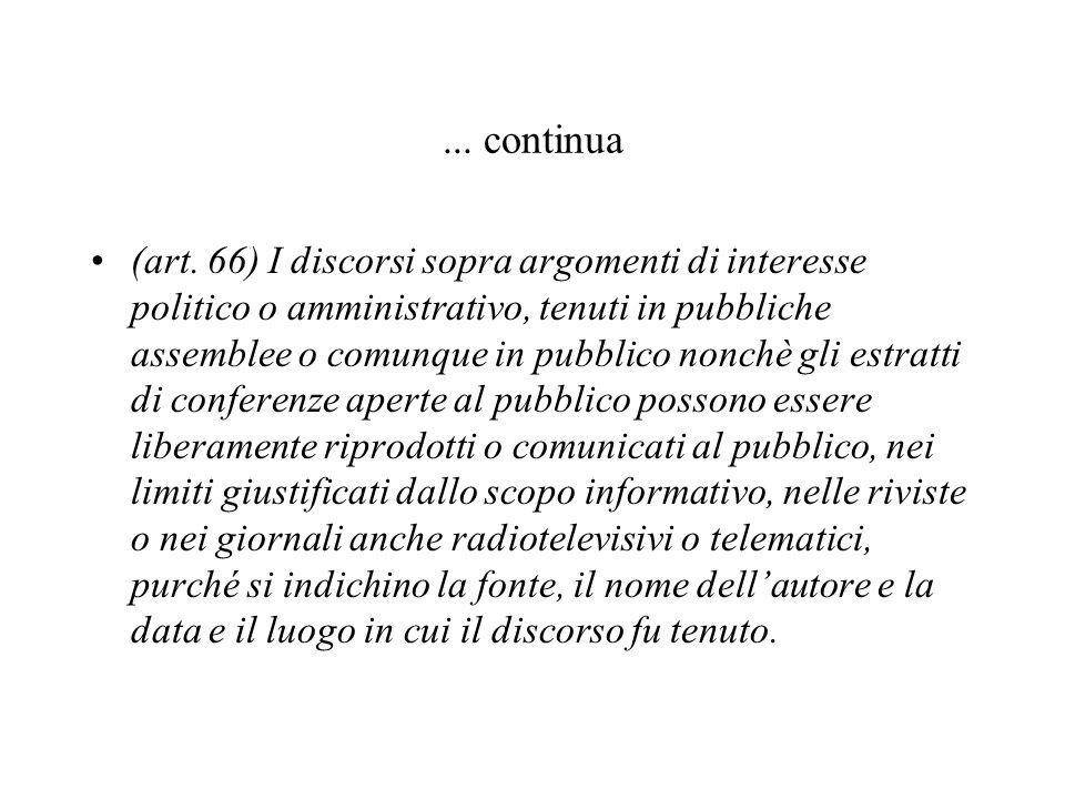 ... continua (art. 66) I discorsi sopra argomenti di interesse politico o amministrativo, tenuti in pubbliche assemblee o comunque in pubblico nonchè