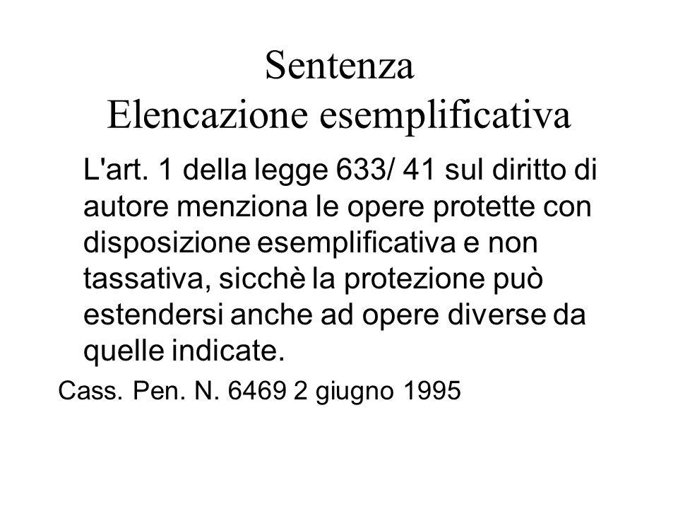 Sentenza Elencazione esemplificativa L'art. 1 della legge 633/ 41 sul diritto di autore menziona le opere protette con disposizione esemplificativa e