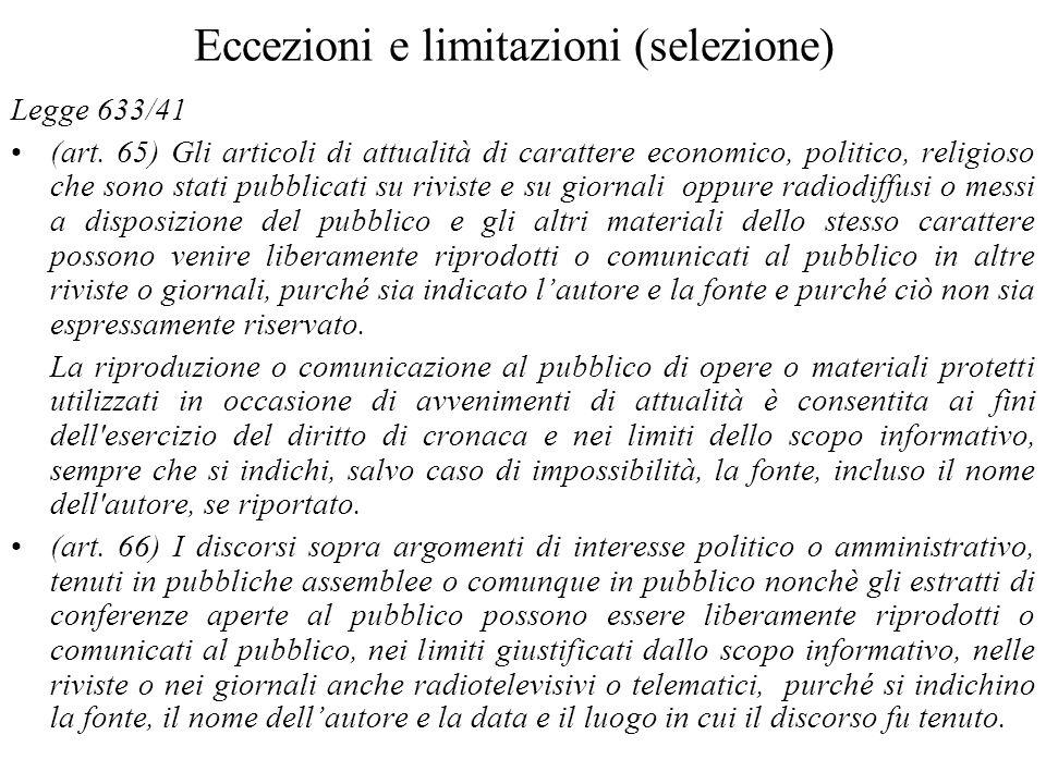 Eccezioni e limitazioni (selezione) Legge 633/41 (art. 65) Gli articoli di attualità di carattere economico, politico, religioso che sono stati pubbli