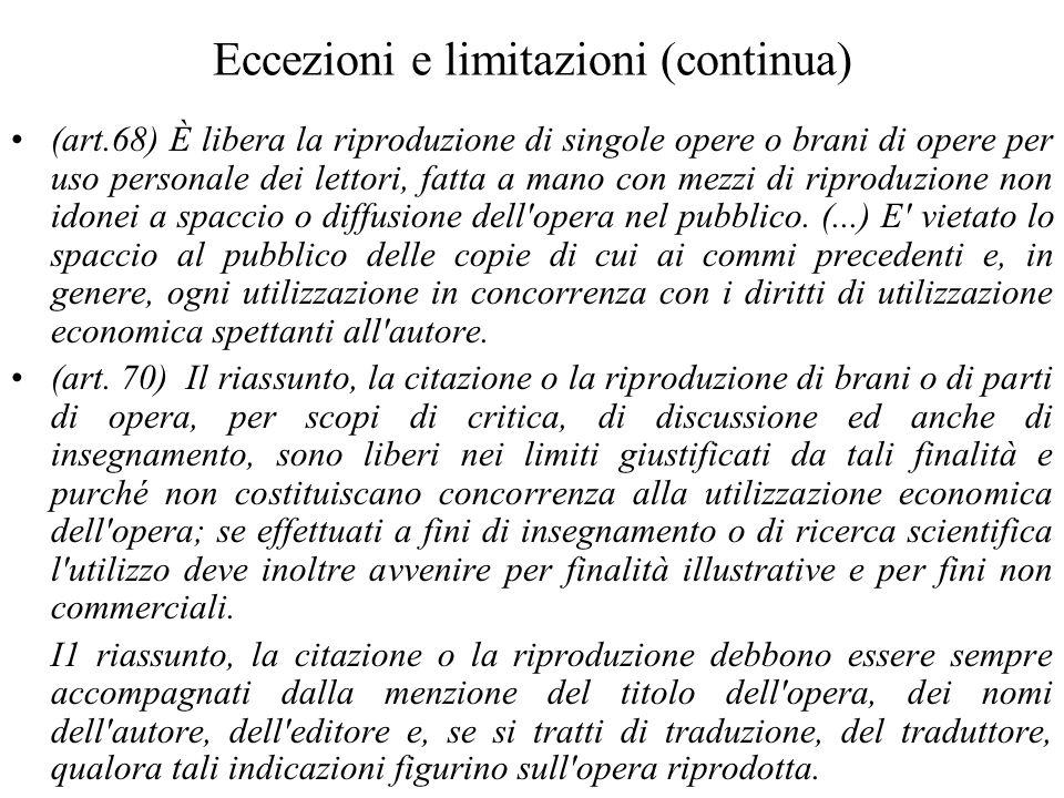 Eccezioni e limitazioni (continua) (art.68) È libera la riproduzione di singole opere o brani di opere per uso personale dei lettori, fatta a mano con