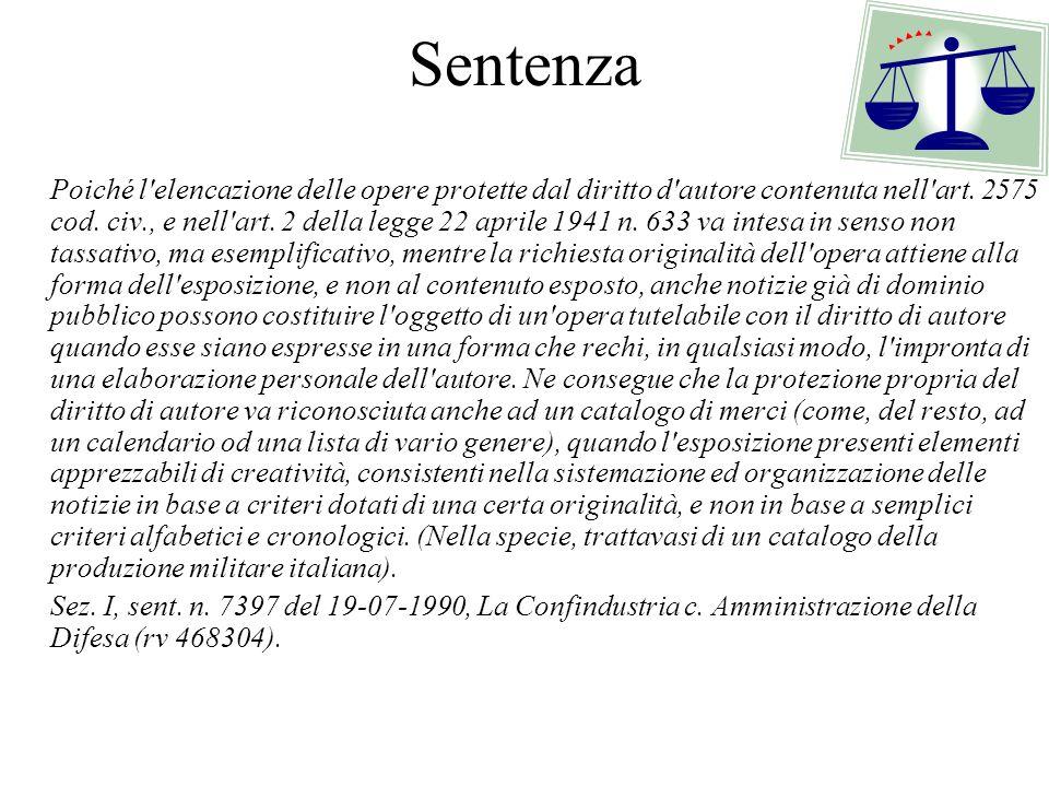 Sentenza Poiché l'elencazione delle opere protette dal diritto d'autore contenuta nell'art. 2575 cod. civ., e nell'art. 2 della legge 22 aprile 1941 n
